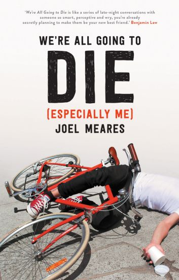 Joel Meares is the author of 'We're All going to Die (Especially Me)', published by Black Inc.